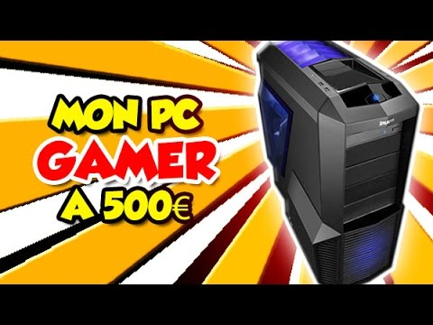 UN PC GAMER à 500€? C'est Possible.