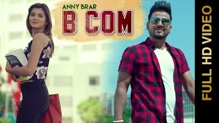 B COM (Full Video) || ANNY BRAR || Latest Punjabi Song 2016 || AMAR AUDIO