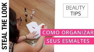 Como Organizar Seus Esmaltes | Steal The Look Beauty Tips