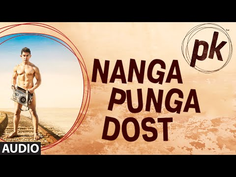 nanga - Listen to 'Nanga Punga Dost' FULL AUDIO song in the voice of Shreya Ghoshal from the movie PK starring Aamir Khan, Anushka Sharma and others exclusively on T...