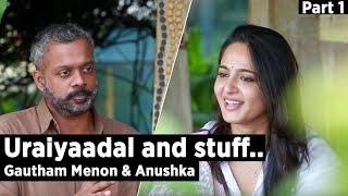 Uraiyaadal and stuff – Gautham Vasudev Menon & Anushka Shetty – Part 1