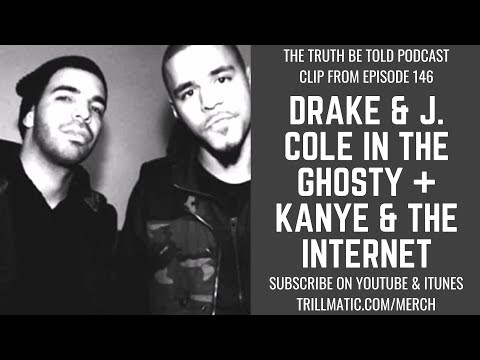 Drake & J. Cole in the Ghosty + Kanye uses the internet - Truth Be Told Podcast (Clip from Ep. 146)