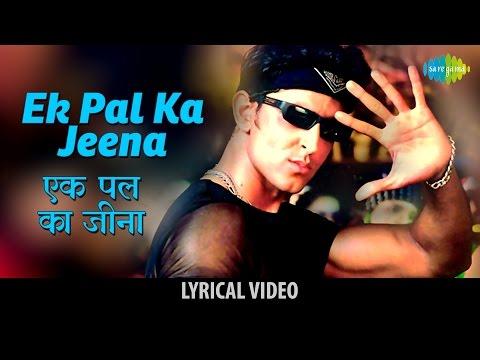 Video Ek Pal Ka Jeena with lyrics | एक पल का जीना गाने के बोल | Kaho Naa Pyaar Hai | Hritik Roshan/Amisha download in MP3, 3GP, MP4, WEBM, AVI, FLV January 2017