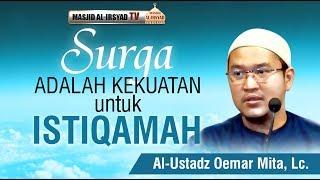 Video Surga Adalah Kekuatan Untuk Istiqamah - Ustadz Oemar Mita Lc MP3, 3GP, MP4, WEBM, AVI, FLV November 2018