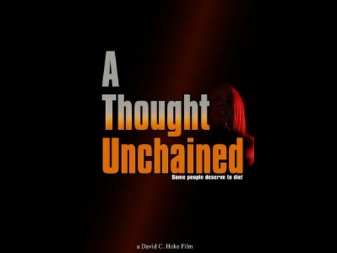 A THOUGHT UNCHAINED - FULL LENGTH FEATURE FILM - DRAMA SUSPENSE