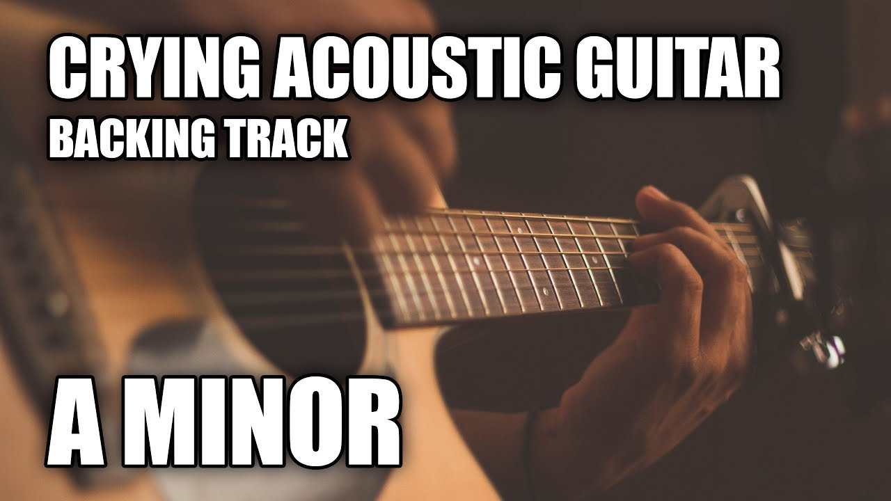 Crying Acoustic Guitar Backing Track In A Minor