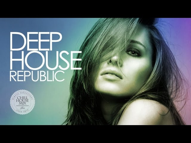 Deep house republic best of deep house music chill out mix for Deep house music songs
