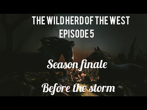 The wild herd of the west\\ Ep 5 season 1 finale \\ Before the storm