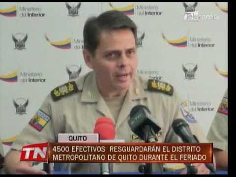4500 efectivos resguardarán el distrito Metropolitano de Quito durante el feriado