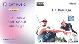 La Familia feat. Moni-K - Atat de greu