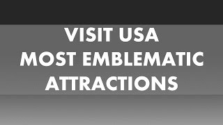Visit USA: Most emblematic attractions