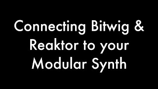 Connecting Bitwig & Reaktor to Your Modular Synth