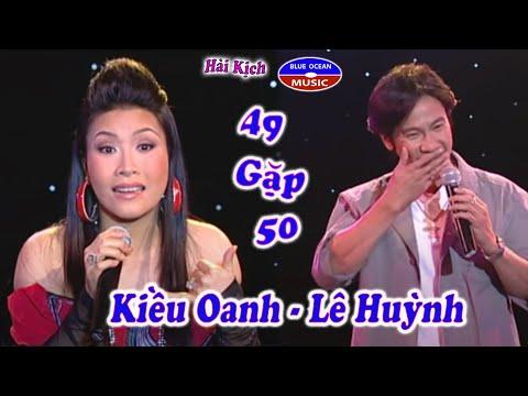 Hài Kịch Kiều Oanh, Lê Huỳnh - 49 Gặp 50