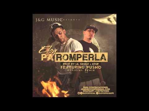Letra Pa Romperla (Remix) Eloy Ft Pusho