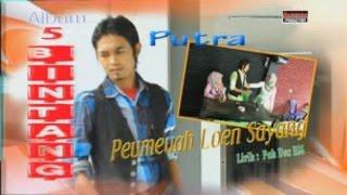 Download Lagu PUTRA - PEUMEUAH LOEN SAYANG ( Slow Rock Lima Bintang ) Mp3