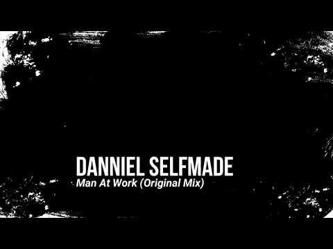 Danniel Selfmade - Man At Work (Original Mix)