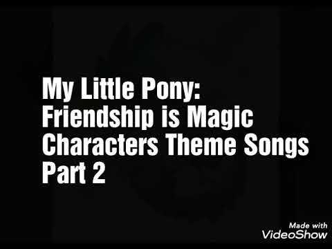 My Little Pony: Friendship is Magic Character Theme Songs Part 2-Major Characters
