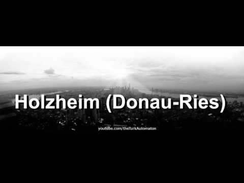 How to pronounce Holzheim (Donau-Ries) in German
