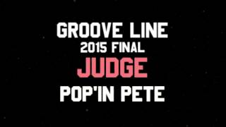 Poppin Pete – GROOVE LINE 2015 FINAL JUDGE