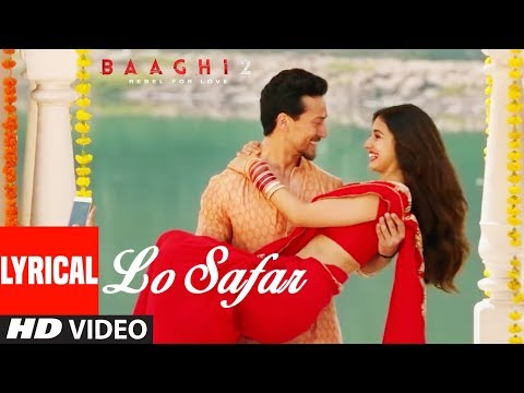Lo Safar Song With Lyrics | Baaghi 2 | Tiger Shrof