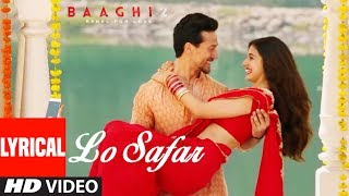 Video Lo Safar Song With Lyrics | Baaghi 2 | Tiger Shroff | Disha Patani | Jubin Nautiyal MP3, 3GP, MP4, WEBM, AVI, FLV Januari 2019