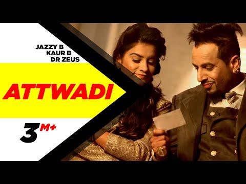 Attwaadi (Full Video) Kaur B, Dr Zeus Feat Jazzy B