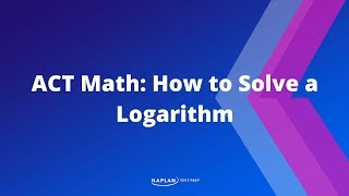 ACT Math: How To Solve A Logarithm | Kaplan Test Prep