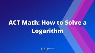 ACT Math: How To Solve A Logarithm | Kaplan Test Prep