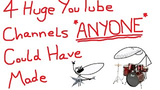 4 Huge Youtube Channels ANYONE Could Have Made