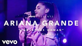 Ariana Grande - Dangerous Woman (Vevo Presents) Video