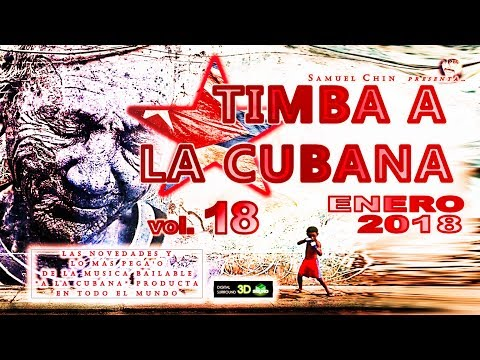 """TIMBA A LA CUBANA vol. 18 - ENERO 2018 - Las Novedades De La Musica Bailable """"A La Cubana"""""""
