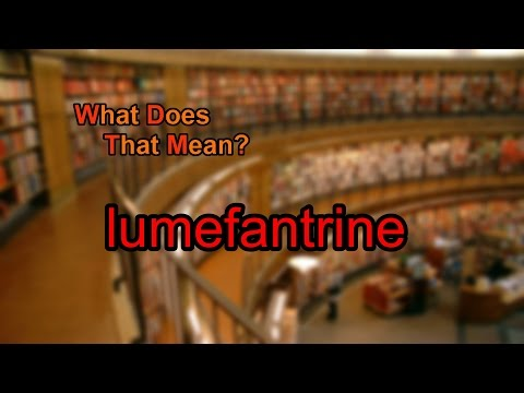 What does lumefantrine mean?
