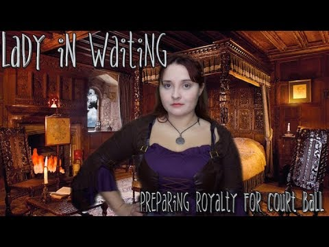 Lady In Waiting 👑 Preparing Royalty For Court Ball [RP MONTH]