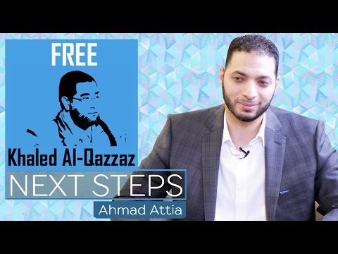 The Campaign to Free Khaled Al-Qazzaz: NEXT STEPS | Ahmad Attia