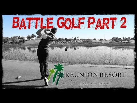BATTLE GOLF Pt 2 at Reunion Golf Resort, Orlando