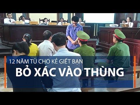 12 năm tù cho sát nhân giết bạn giấu xác | VTC1 - Thời lượng: 91 giây.