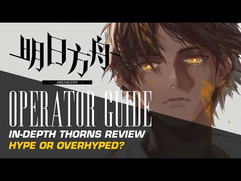 #Arknights Operator Guide: Thorns - Hype or Overhyped?
