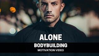 Bodybuilding Motivation Video  ALONE  2018