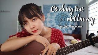 CÓ CHÀNG TRAI VIẾT LÊN CÂY (MẮT BIẾC OST) - PHAN MẠNH QUỲNH | STUDIO COVER | NGÔ LAN HƯƠNG