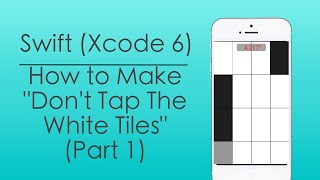 "How to Make ""Don't Tap The White Tiles"" (Part 1 - Swift : Xcode 6)"