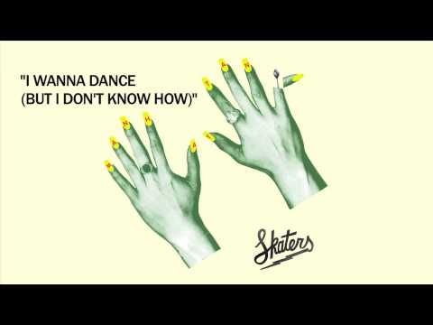 SKATERS - I Wanna Dance (But I Don't Know How) [Official Audio]