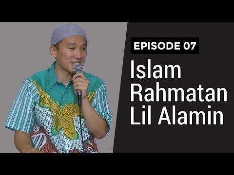 Download Video Islam Rahmatan Lil Alamin #EP07