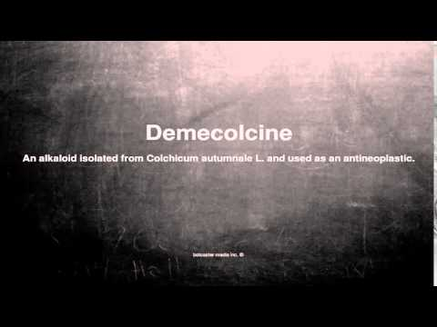 Medical vocabulary: What does Demecolcine mean