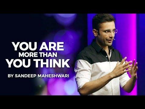 (You Are More Than You Think - By Sandeep Maheshwari I Hindi - Duration: 23 minutes.)