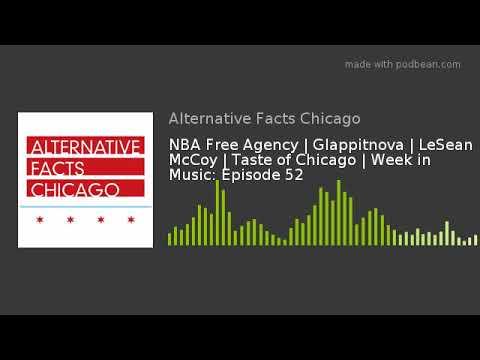 NBA Free Agency | Glappitnova | LeSean McCoy | Taste of Chicago | Week in Music: Episode 52