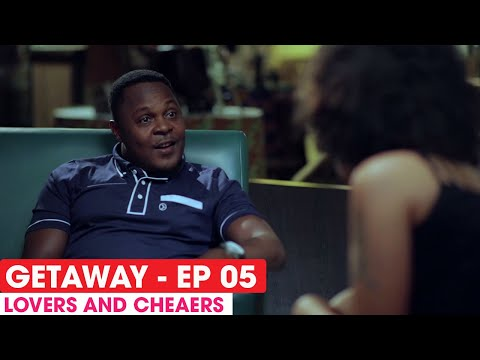 THE GETAWAY EP5 - LOVERS AND CHEAERS  - FULL EPISODE #THEGETAWAY