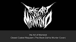 "the Art of Mankind ""Closed Casket Requiem(The Black Dahlia Murder Cover)"""