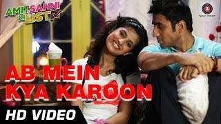 Ab Mein Kya Karoon - Song Video - Amit Sahni Ki List