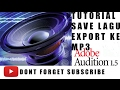 Download Lagu tutorial save lagu / export ke mp3 adobeaudtion Mp3 Free