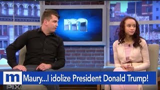 Maury...I idolize President Donald Trump! | The Maury Show
